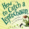 How to Catch a Leprechaun - Adam Wallace, Andy Elkerton