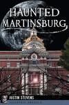 Haunted Martinsburg (Haunted America) - Justin Stevens