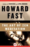 The Art of Zen Meditation - Howard Fast