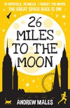 26 Miles to the Moon: The Great Space Race Is On! - Andrew Males