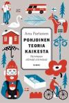 Pohjoinen teoria kaikesta : Parempaa elämää etsimässä - Sami Heino, Anu Partanen