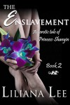 The Enslavement: (Erotic menage historical romance) (Princess Shanyin Book 2) - Liliana Lee, Jeannie Lin