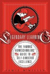 Legendary Learning: The Famous Homeschoolers' Guide to Self-Directed Excellence - Jamie McMillin