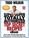 Super Duper Totally Authorized Top Secret Recipes - Todd Wilbur