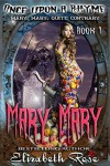 Mary, Mary Quite Contrary - Elizabeth Rose