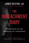 The Impeachment Diary: Eyewitness to the Removal of a President - James Reston Jr.