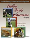 Building Blocks for Performance: Give Your Puppy a Head Start for Competition - Bobbie  Anderson, Tracy Libby