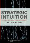 Strategic Intuition: The Creative Spark in Human Achievement - William Duggan