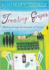 Treading Grapes: Walking Through the Vineyards of Tuscany - Rosemary George