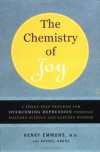 The Chemistry of Joy: A Three-Step Program for Overcoming Depression Through Western Science and Eastern Wisdom - Henry Emmons, Rachel Kranz