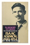 In Memory Yet Green: The Autobiography of Isaac Asimov, 1920-1954 - Isaac Asimov