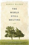 The World Still Melting - Robley Wilson