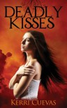 Deadly Kisses (Book One of the Deadly Darkness Trilogy) - Kerri Cuevas