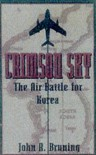 The Crimson Sky: The Air Battle for Korea - John R. Bruning