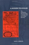 A Mission to Civilize: The Republican Idea of Empire in France and West Africa, 1895-1930 - Alice Conklin