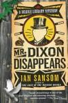 Mr. Dixon Disappears - Ian Sansom