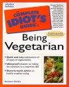 The Complete Idiot's Guide to Being Vegetarian - Suzanne Havala Hobbs