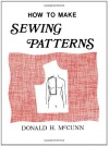 How to Make Sewing Patterns - Donald H. McCunn