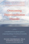 Overcoming Depersonalization Disorder: A Mindfulness and Acceptance Guide to Conquering Feelings of Numbness and Unreality - Fugen Neziroglu, Katharine Donnelly, Daphne Simeon