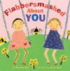 Flabbersmashed About You - Rachel Vail, Yumi Heo