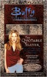 Quotable Slayer (Buffy The Vampire Slayer Series) -