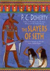 The Slayers of Seth: A Story of Intrigue and Murder Set in Ancient Egypt - P. C. Doherty