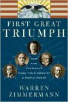 First Great Triumph: How Five Americans Made Their Country a World Power - Warren Zimmermann