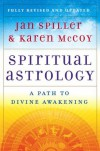 Spiritual Astrology: A Path to Divine Awakening - Jan Spiller, Karen McCoy