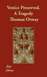 Venice Preserved. a Tragedy - Thomas Otway