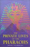 Private Lives of the Pharaohs: Unlocking the Secrets of Egyptian Royalty - Joyce A. Tyldesley