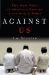 Against Us: The New Face of America's Enemies in the Muslim World - Jim Sciutto