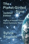 The Planet-Girded Suns (Updated Edition): The History of Human Thought About Extrasolar Worlds - Sylvia Engdahl