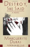 Destroy, She Said - Marguerite Duras, Barbara Bray