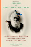 Pilgrim on the Great Bird Continent: The Importance of Everything and Other Lessons from Darwin's Lost Notebooks - Lyanda Lynn Haupt