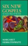 Six New Gospels: New Testament Women Tell Their Stories - Margaret Hebblethwaite