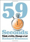 59 Seconds: Think a Little, Change a Lot (Borzoi Books) - Richard Wiseman