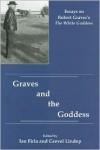 Graves and the Goddess: Essays on Robert Graves's the White Goddess - Ian Firla