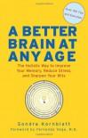 A Better Brain at Any Age: The Holistic Way to Improve Your Memory, Reduce Stress, Sharpen Your Wits - Sondra Kornblatt, Fernando Vega