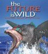 The Future is Wild: A Natural History of the Future - 'Dougal Dixon',  'John Adams'