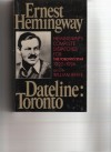 Dateline Toronto: The Complete Toronto Star Dispatches 1920-24 - Ernest Hemingway, William White