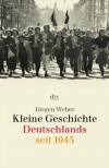 Kleine Geschichte Deutschlands Seit 1945 (German Edition) - Jürgen Weber