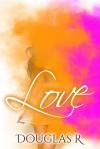 LOVE (A Story of Many Songs, #1) - Pharrell Douglas, Pharrell Douglas