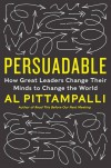 Persuadable: How Great Leaders Change Their Minds to Change the World - Al Pittampalli