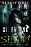 Silencing The Seam (Seam Stalkers Book 2) - Kathleen Groger