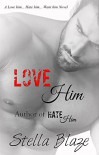 Love Him: A Love Him, Hate Him, Want Him Novel - Stella Blaze
