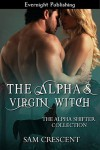 The Alpha's Virgin Witch (The Alpha Shifter Collection #7) - Sam Crescent