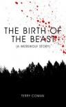 The Birth of the Beast (A Werewolf Story) - Terry Cowan, Stef Cairns