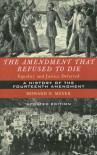 The Amendment That Refused to Die: Equality and Justice Deferred, the History of the Fourteenth Amendment - Howard Meyer