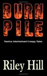 Burn Pile: Twelve Intertwined Creepy Tales - Riley Hill