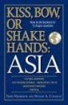 Kiss, Bow, or Shakes Hands Asia: How to Do Business in 12 Asian Countries (Kiss, Bow, or Shake Hands)12 - Terri Morrison, Wayne A. Conaway
